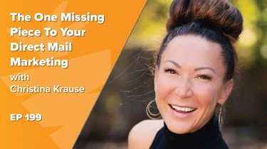 EP 199: The One Missing Piece To Your Direct Mail Marketing w/ Christina Krause