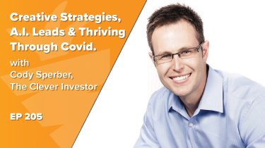 Artificial Intelligence Leads, Creative Investing Strategies, & Thriving Through Covid-19. Behind the Scenes w/ Cody Sperber, The Clever Investor