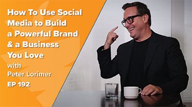 EP 192: How To Use Social Media to Build A Powerful Brand & A Business You Love w/ Record Producer Turned Real Estate Agent, Peter Lorimer