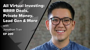 EP 200: Investing 100% Virtually | How To Find The Best BRRR Deals, Private Money, Consistent High-Quality Leads, and More w/ Jon Tran