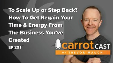 EP 201: To Scale Up or Step Back? | How To Get Regain Your Time & Energy From The Business You've Created