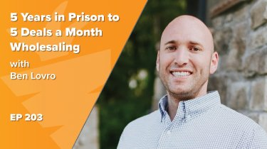 From 5 Years in Prison to 5 Deals a Month Wholesaling, Here's How Ben Lovro Does It