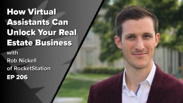 EP 206: How Virtual Assistants Can Unlock Your Real Estate Business (the right way!) w/ Rob Nickell of RocketStation