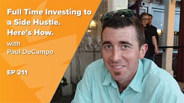EP 211: Full Time Investing is Now My Side Hustle. Here's Why I Did it & How it Works w/ Paul DoCampo