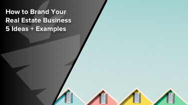 How to Brand Your Real Estate Business 5 Ideas and Examples