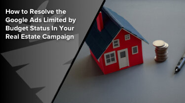 How to Resolve the Google Ads Limited by Budget Status In Your Real Estate Campaign