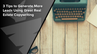 3 Tips to Generate More Leads Using Great Real Estate Copywriting
