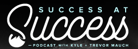 success_at_success_podcast_-_by_brothers__trevor_and_kyle_mauch