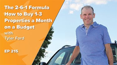 EP 215: The 2-6-1 Formula | How to Buy 1-3 Properties a Month on a Budget w/ Tyler Ford