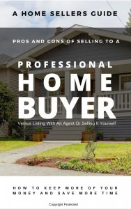 The Pros & Cons Of Selling Your House To A Local Professional Home Buyer– FREE Guide:
