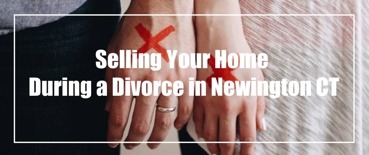 Sell my house during divorce in Newington CT