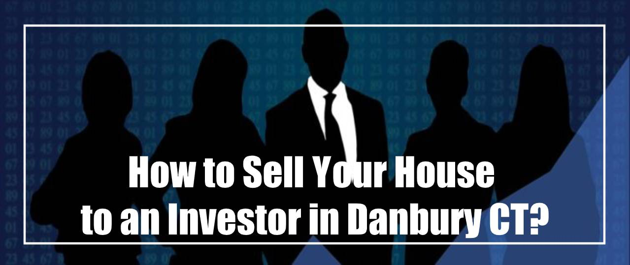 Sell your house in Danbury Connecticut