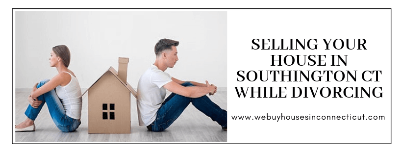 Sell my house during a divorce in Southington CT