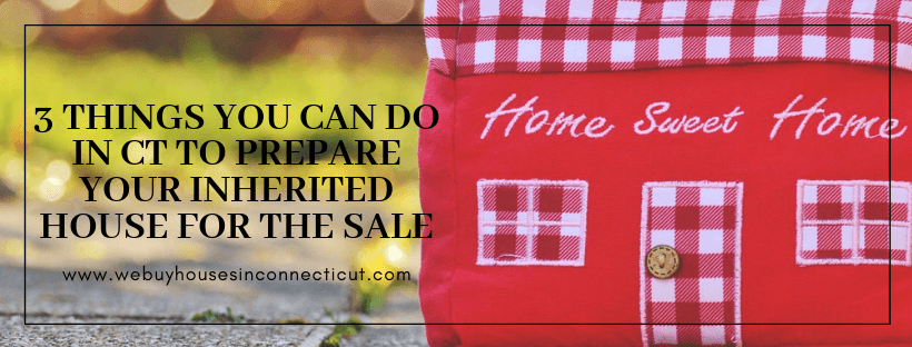 Sell your inherited house in Connecticut
