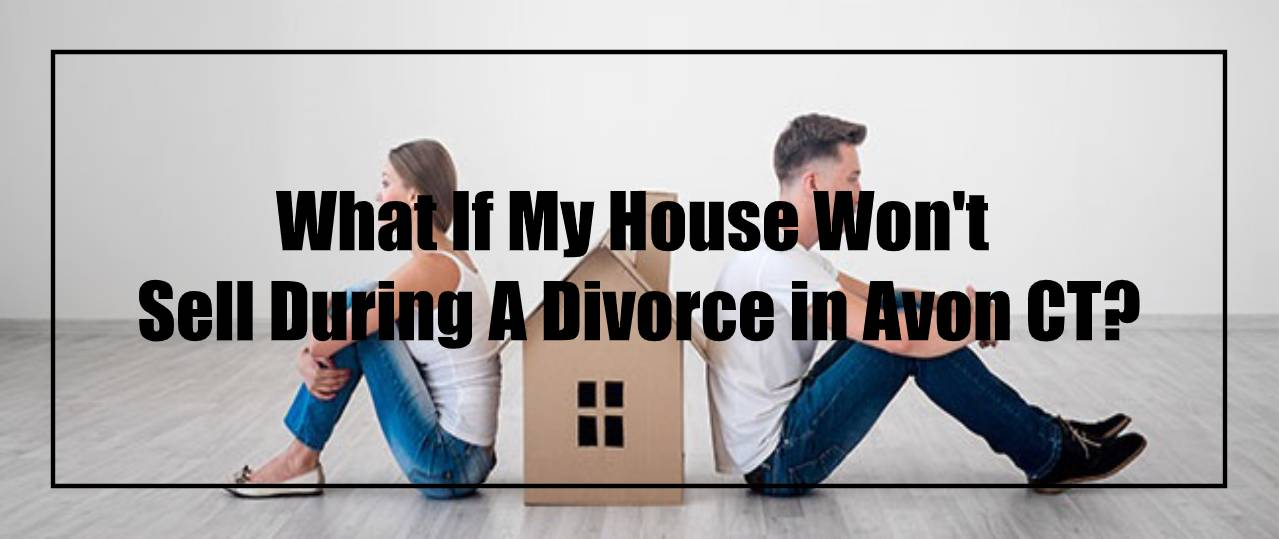 Sell your house during divorce in Avon CT