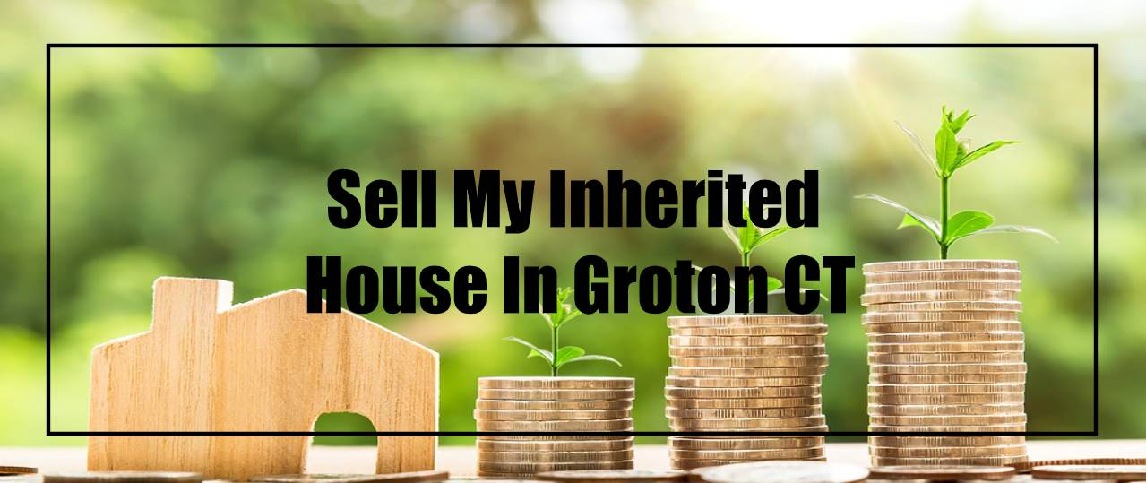 Sell My Inherited house in Groton CT Fast