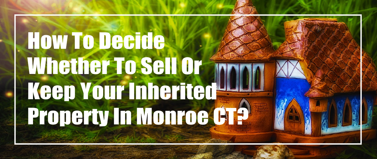 Sell Your Inherited Property In Monroe Connecticut