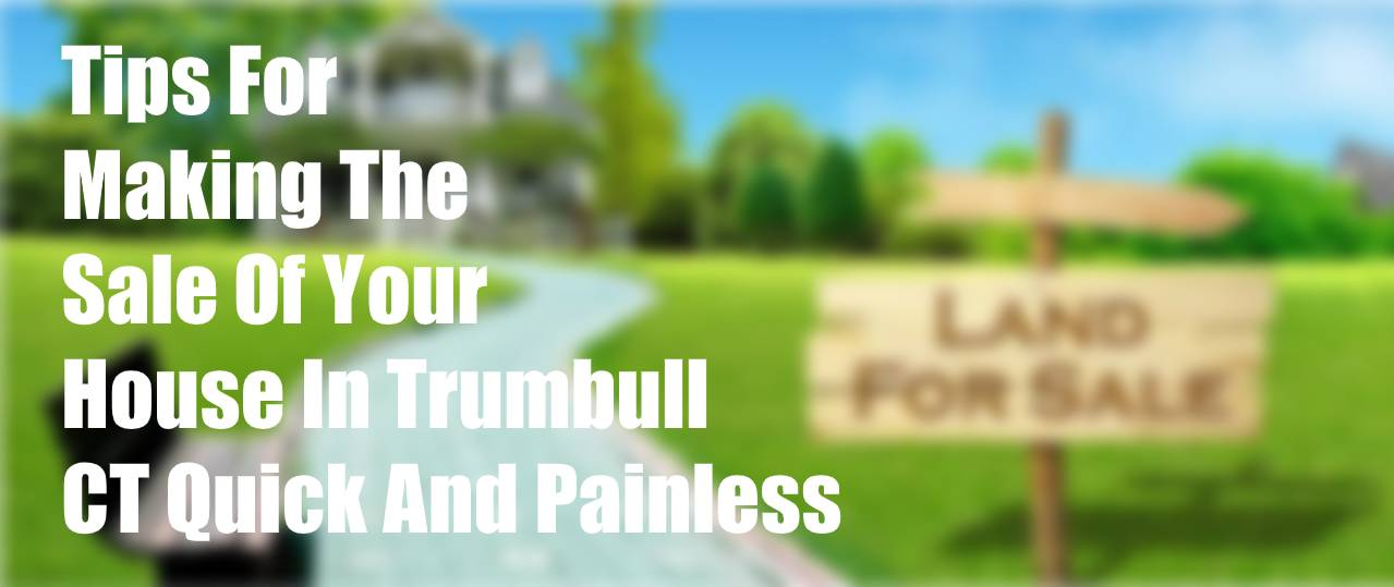 Sale Of Your House In Trumbull CT Quick And Painless