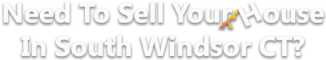 Sell Your House In South Windsor CT