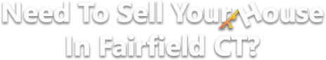 sell your house in Fairfield ct