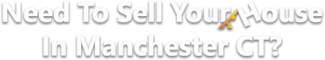 sell your house in Manchester ct