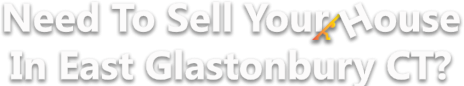 Sell Your House In East Glastonbury CT