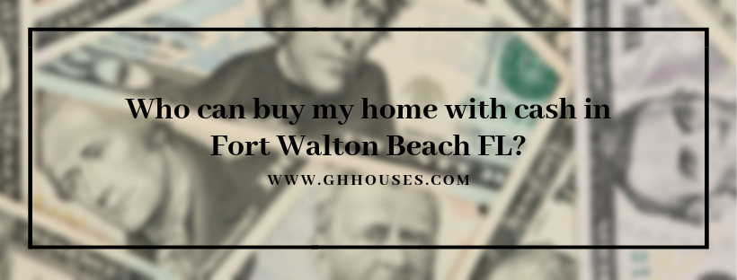 Cash for home in Fort Walton Beach FL