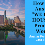 How Does The Austin We Buy Houses Process Work? Selling A House As Is