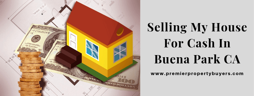 Sell My House In Buena Park CA