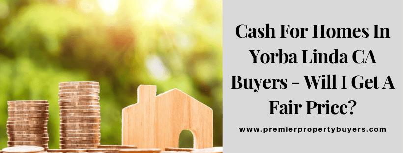 We Buy Houses In Yorba Linda CA