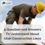 9 Question and Answers To Understand About Utah Construction Liens