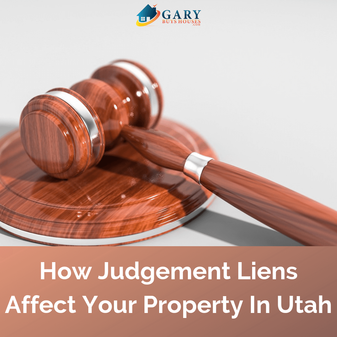 How Judgement Liens Affect Your Property In Utah