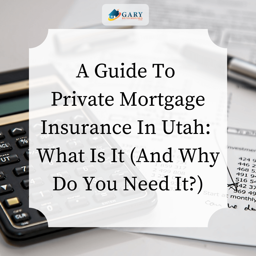 A Guide To Private Mortgage Insurance In Utah - What Is It And Why Do You Need It