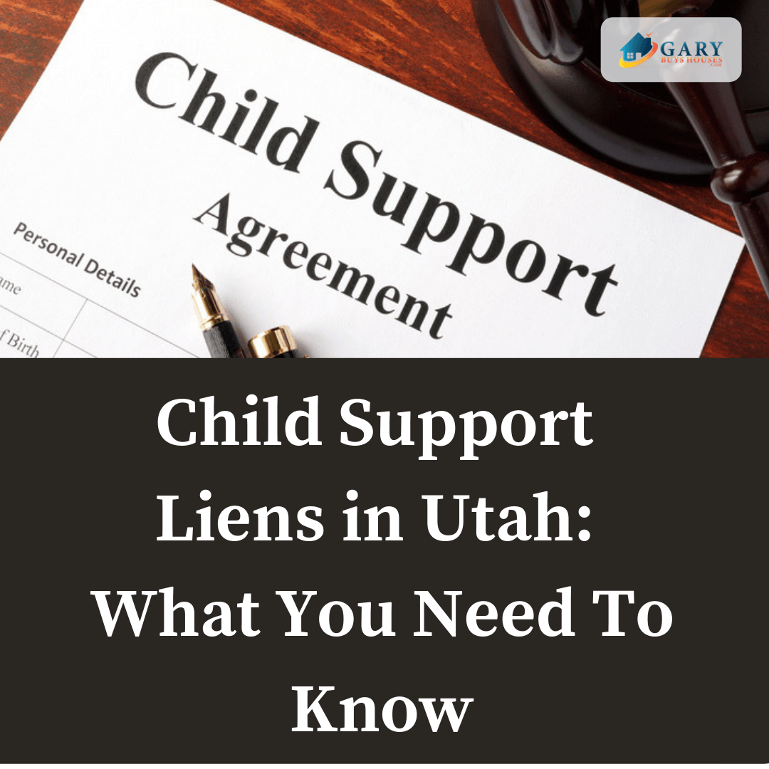 Child Support Liens in Utah-What You Need To Know