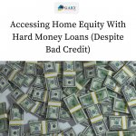 Accessing Home Equity With Hard Money Loans (Despite Bad Credit)