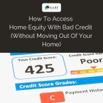 How To Access Home Equity With Bad Credit (Without Moving Out Of Your Home)
