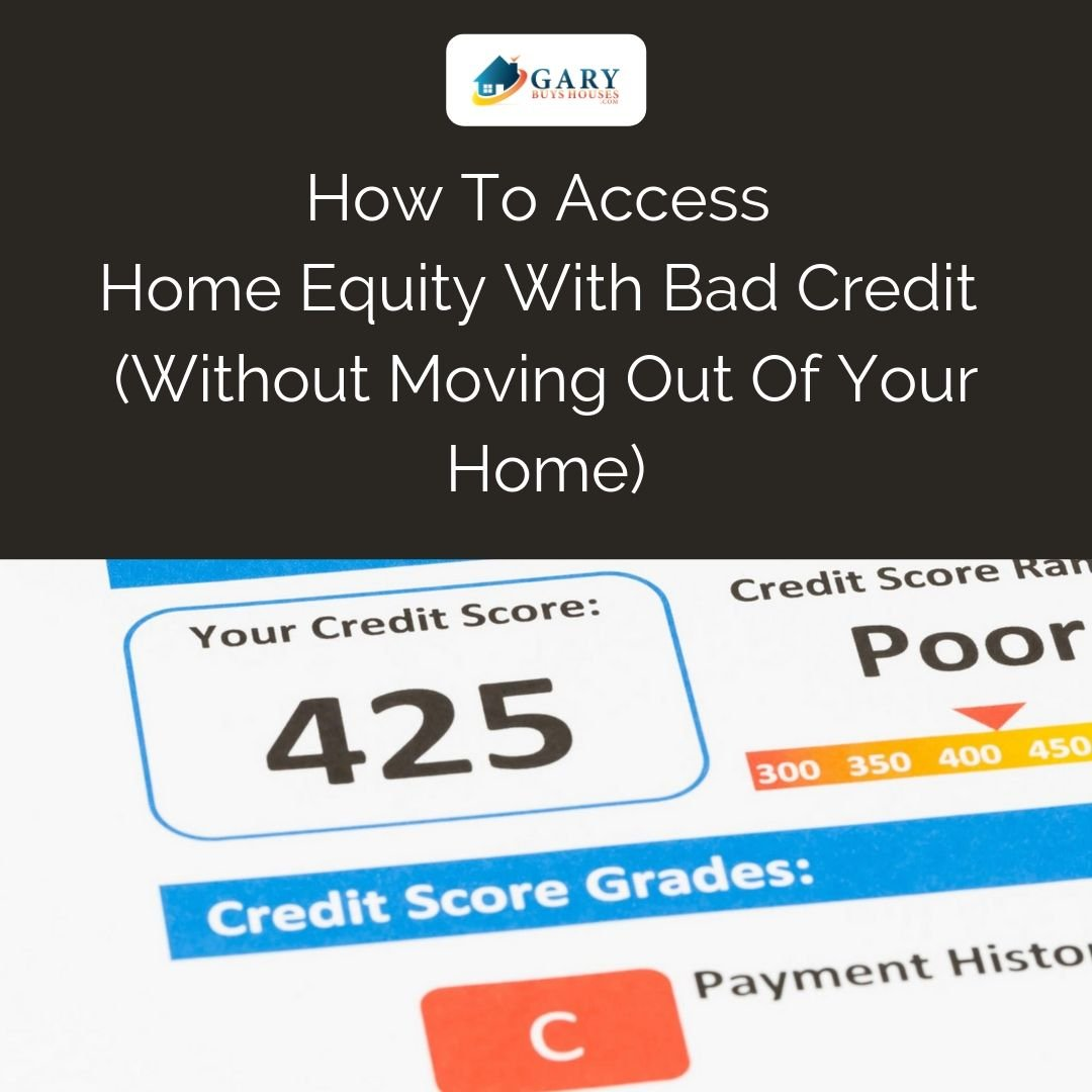 How To Access Home Equity With Bad Credit Gary Buys Houses