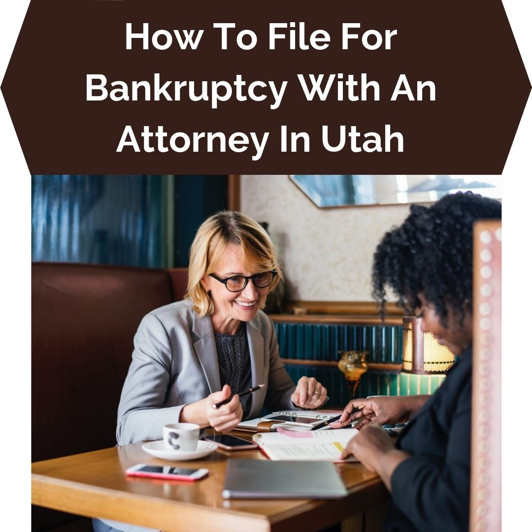How To File For Bankruptcy With An Attorney In Utah