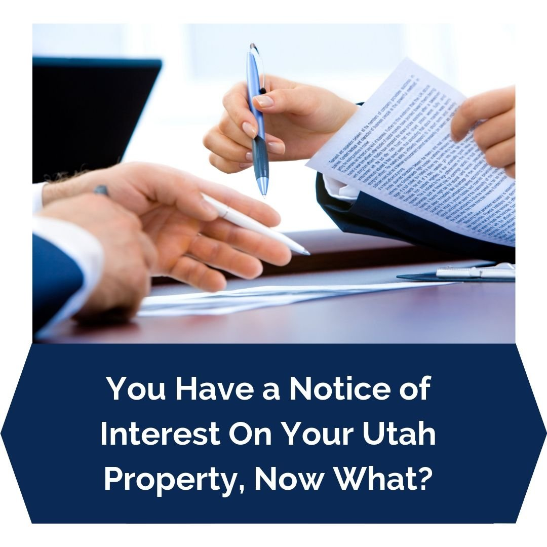 You Have a Notice of Interest On Your Utah Property, Now What?