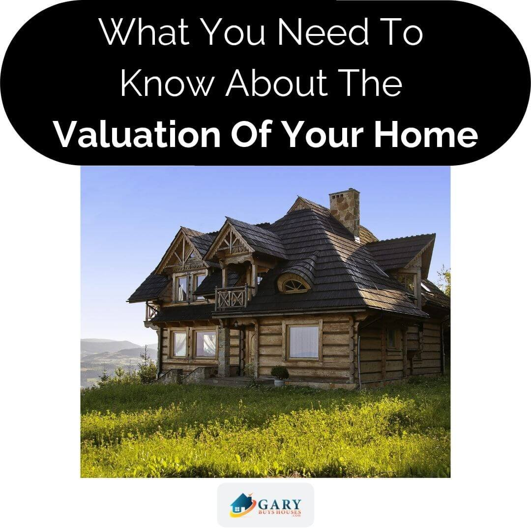 What You Need To Know About The Valuation Of Your Home