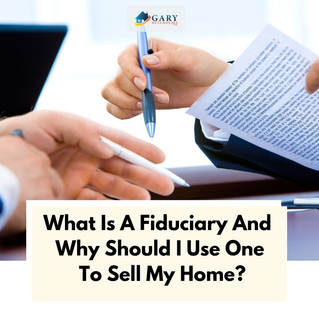 What Is A Fiduciary And Why Should I Use One To Sell My Home