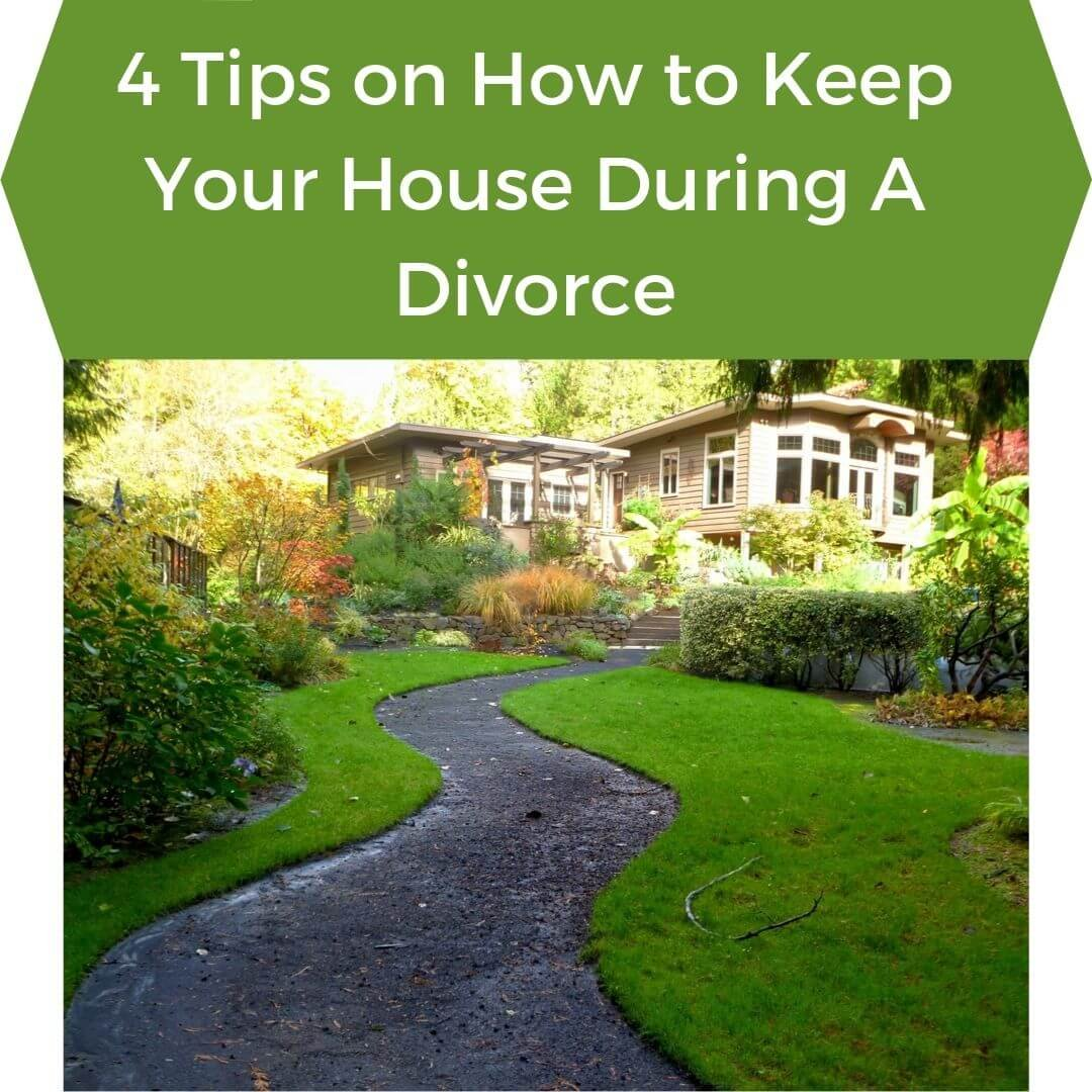 4 Tips on How to Keep Your House During A Divorce