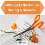 Who gets the house during a divorce?