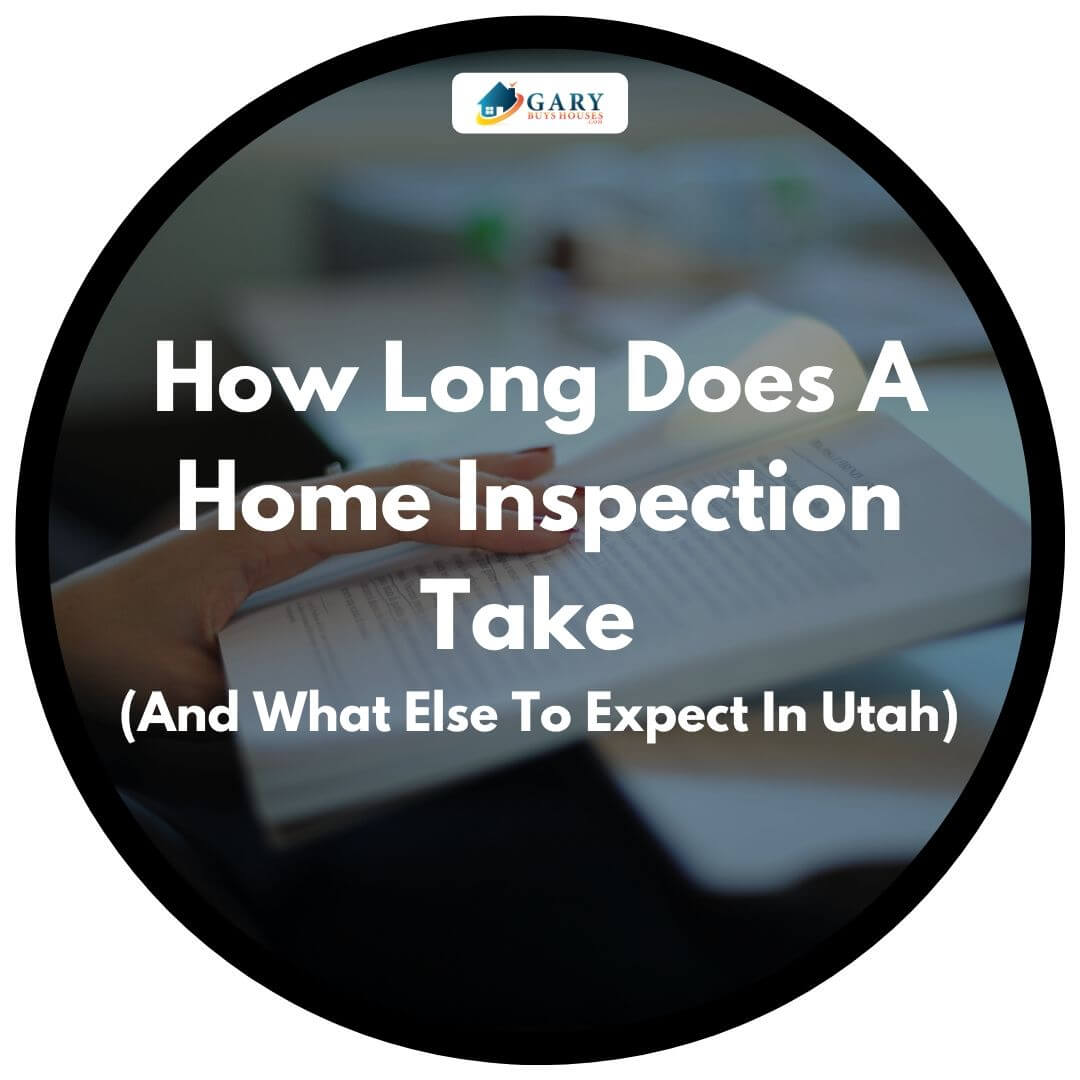 How Long Does A Home Inspection Take (And What Else To Expect In Utah)
