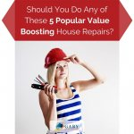Should You Do Any of These 5 Popular Value Boosting House Repairs