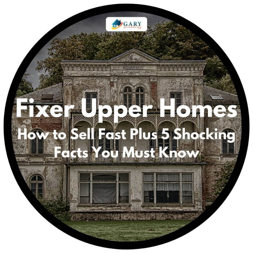 Fixer Upper Homes - How to Sell Fast Plus 5 Shocking Facts You Must Know