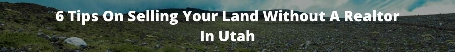 6 Tips On Selling Your Land Without A Realtor In Utah