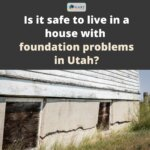 Is it safe to live in a house with foundation problems in Utah