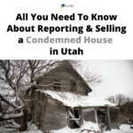 All You Need To Know About Reporting and Selling a Condemned House in Utah