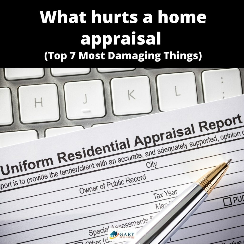 What hurts a home appraisal (Top 7 Most Damaging Things)